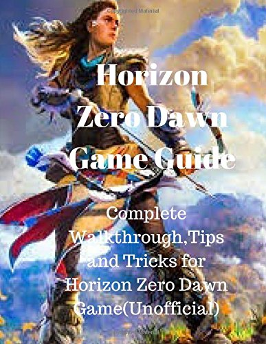 Price comparison product image Horizon Zero Dawn Game Guide:Complete Walkthrough,Tips and Tricks for Horizon Zero Dawn Game(Unofficial)