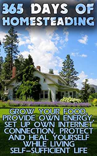 365 Days Of Homesteading: Grow Your Food, Provide Own Energy, Set Up Own Internet Connection, Protect And Heal Yourself While Living Self-Sufficient Life by [Rettford , Jason , Johnson , Jared , Bloom , Rebecca , Lois,  Annabelle , Bancroft, Richard , Brooks , Page ]