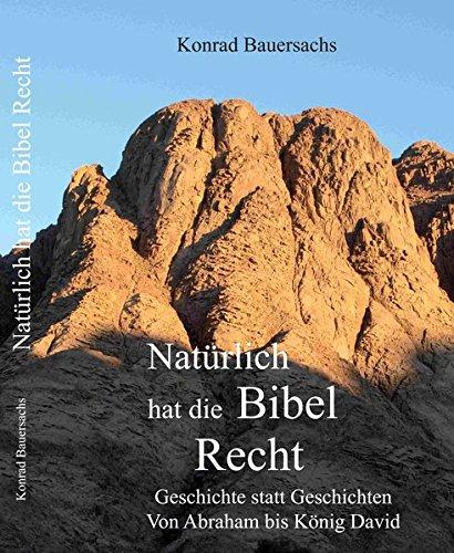 Natürlich hat die Bibel Recht !: Geschichte statt Geschichten - Von Abraham bis König David