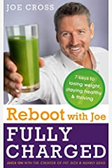 Reboot with Joe: Fully Charged - 7 Keys to Losing Weight, Staying Healthy and Thriving: Juice on with the creator of Fat, Sick & Nearly Dead Paperback