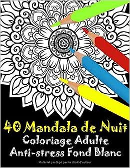 Amazon 40 Mandala De Nuit Coloriage Adulte Anti Stress Fond Blanc Livre De Coloriage Mandalas Simple Anti Stress Pour Adultes Fleurs Houa Juilia Hinduism