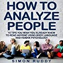 How to Analyze People: Tips You Wish You Already Knew to Read Anyone Using Body Language and Human Psychology Audiobook by Simon Ruddy Narrated by Dave Wright