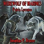 Werewolf of Marines: Patria Lycanus (Volume 2) | Jonathan P. Brazee
