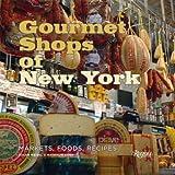 Gourmet Shops of NY: Markets, Foods, Recipes