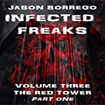 Infected Freaks, Volume 3: The Red Tower, Part One | Jason Borrego