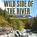 Wild Side of the River: A Western Story Audiobook by Michael Zimmer Narrated by Brian Holsopple