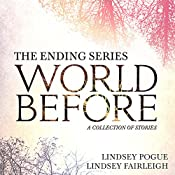 World Before: A Collection of Stories: The Ending Series, Volume 5 | Lindsey Pogue, Lindsey Fairleigh