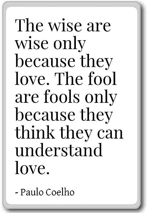 Il Saggio Are Wise Solo Perché Amore La Paulo Coelho