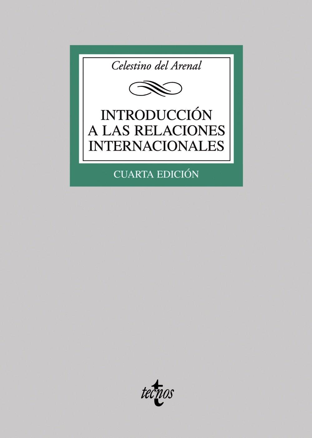 Introducción a las relaciones internacionales (Derecho - Biblioteca Universitaria De Editorial Tecnos) Tapa blanda – 3 dic 2007 Celestino del Arenal 843094589X CDL_2-3_0013059 Spanish: Adult Nonfiction