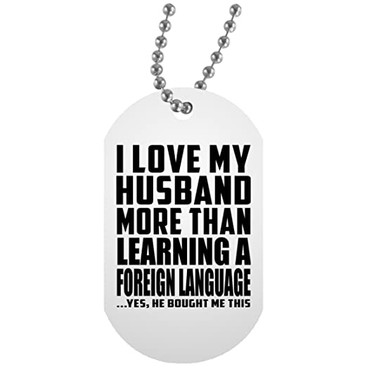 I Love My Husband More Than Learning A Foreign Language ...