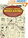 The Beginner's Handbook of Woodcarvin...