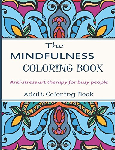 Mindfulness Coloring Book: Stress Relieving art Therapy For Busy people - Adult Coloring Books by CreateSpace Independent Publishing Platform