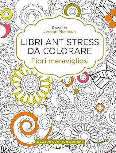 Fiori meravigliosi. Libri antistress da colorare Amazon.it Jenean  Morrison Libri