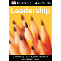 DK Ess Mgs:Ldshp: Empowering, Team-Building, Inspiring, Supporting, Vision (DK Essential Managers)