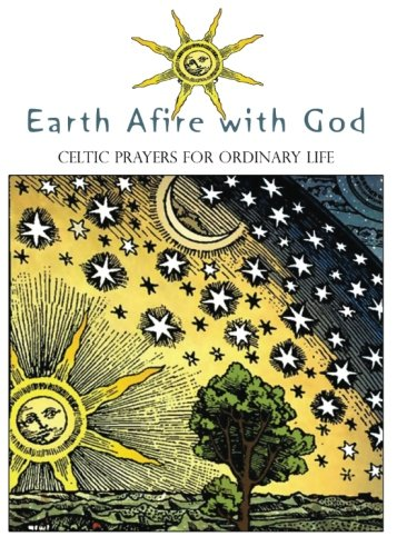Celtic Life - Earth Afire with God: Celtic Prayers for Ordinary Life