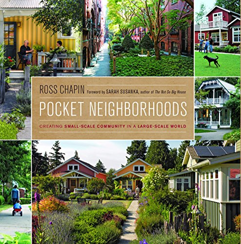 Pocket Neighborhoods: Creating Small-Scale Community in a Large-Scale World (Best Practices In Construction Industry)