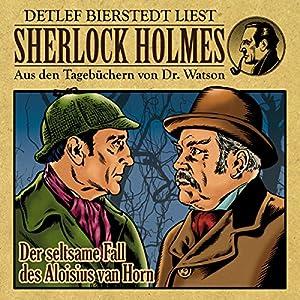 Der seltsame Fall des Aloisius van Horn (Sherlock Holmes: Aus den Tagebüchern von Dr. Watson) Hörbuch