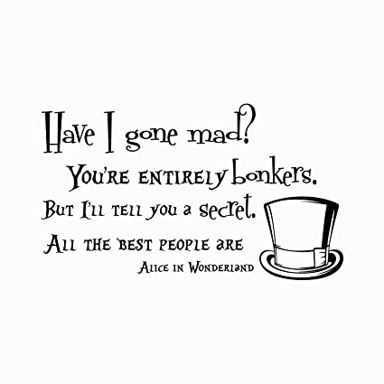 Amazon.com: Alice in Wonderland Quote Wall Decal Have I Gone Mad