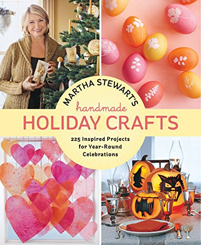 Martha Stewart's Handmade Holiday Crafts: 225 Inspired Projects for Year-Round Celebrations -