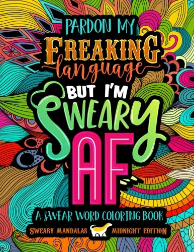 A Swear Word Coloring Book Midnight Edition: Sweary Mandalas: Pardon My Freaking Language But I'm Sweary AF