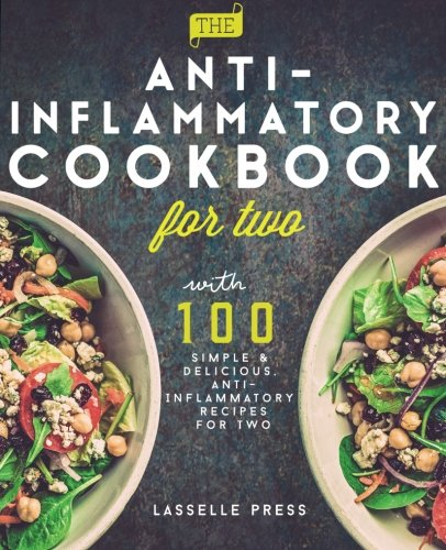 Anti-Inflammatory Cookbook for Two: 100 Simple & Delicious, Anti-Inflammatory Recipes For Two (The Anti-Inflammatory Diet & Anti-Inflammtory Cookbook Series)