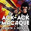 Ack-Ack Macaque: Ack-Ack Macaque, Book 1 Audiobook by Gareth Powell Narrated by Richard Burnip