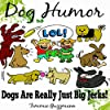 Dog Humor: Dogs Are Just Really Big Jerks!