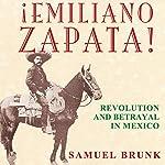 Emiliano Zapata!: Revolution and Betrayal in Mexico | Samuel Brunk