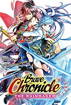 Brave Chronicle: The Ruinmaker by [Atsui, Kenya]