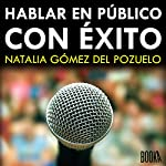 Hablar en Público con Exito [Speak in Public with Success] | Natalia Gómez del Pozuelo