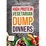Vegetarian: High Protein Dump Dinners-Whole Food Recipes On A Budget(Crockpot,Slowcooker,Cast Iron)