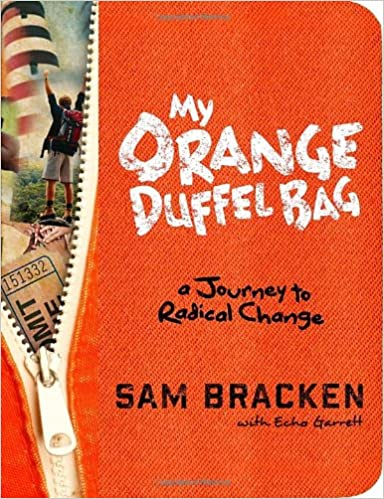 66fe14a2c6 Amazon.com  My Orange Duffel Bag  A Journey to Radical Change  (9780307984883)  Sam Bracken