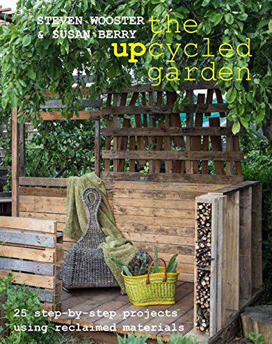 Upcycled Garden: 25 Step-by-Step Projects Using Reclaimed Materials