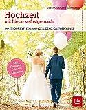 Hochzeit mit Liebe selbstgemacht: Do it yourself: Einladungen, Deko, Gastgeschenke