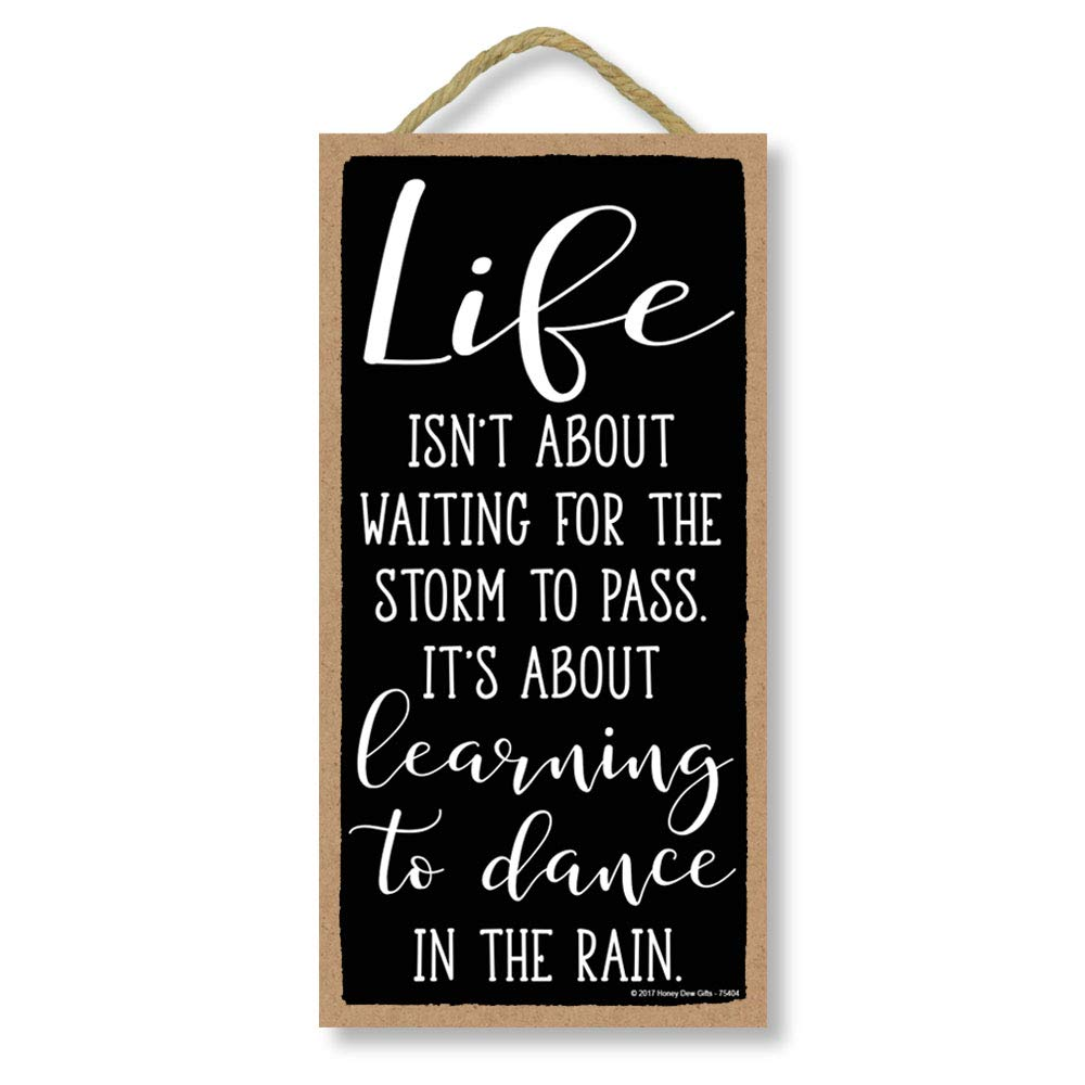 Honey Dew Gifts Wall Hanging Decorative Wood Sign Life Isn't About Waiting for The Storm to Pass. It's About Learning to Dance in The Rain 5 inch by 10 inch Hang in The Wall Home Decor