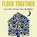 Flock Together: A Love Affair with Extinct Birds Audiobook by B.J. Hollars Narrated by Gerry Burke