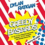 Greedy Bastards: Corporate Communists, Banksters, and the Other Vampires Who Suck America Dry | Dylan Ratigan