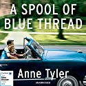 A Spool of Blue Thread Audiobook by Anne Tyler Narrated by Kimberly Farr