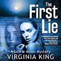 The First Lie: Selkie Moon Mystery Series, Book 1 Audiobook by Virginia King Narrated by Katherine Littrell