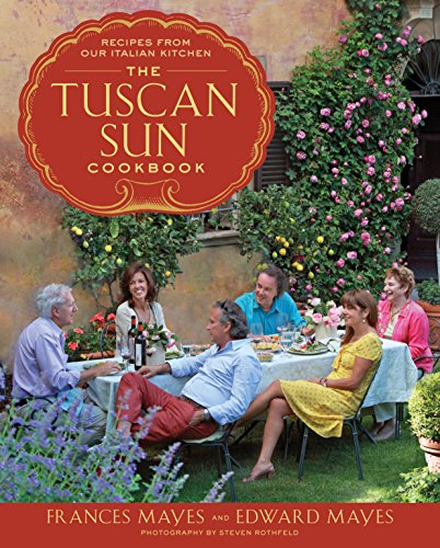 The Tuscan Sun Cookbook: Recipes from Our Italian - Italian Charm Live