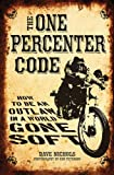 img - for The One Percenter Code: How to Be an Outlaw in a World Gone Soft book / textbook / text book