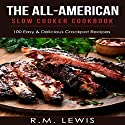 The All-American Slow Cooker Cookbook: 100 Easy & Delicious All-American Crock Pot Recipes Audiobook by R.M. Lewis Narrated by Jeremiah Shilling