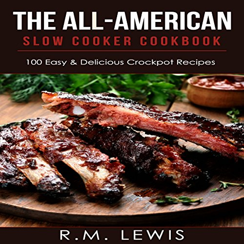 The All-American Slow Cooker Cookbook: 100 Easy & Delicious