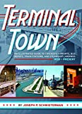 Search : Terminal Town: An Illustrated Guide to Chicago's Airports, Bus Depots, Train Stations, and Steamship Landings, 1939 - Present