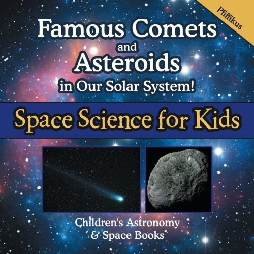 Read Online Famous Comets and Asteroids in Our Solar System! Space Science for Kids - Children's Astronomy & Space Books pdf