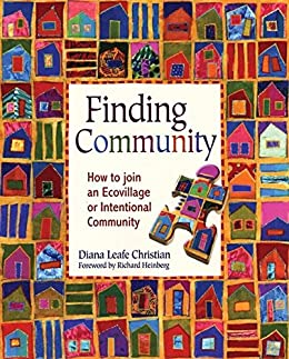 Finding Community: How to Join an Ecovillage or Intentional Community by [Christian, Diana Leafe, Christian, Diana]