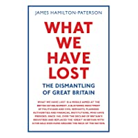 What We Have Lost: The Dismantling of Great Britain