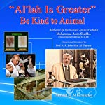 Al'lah Is Greater: Be Kind to Animals | A. K. John Alias Al-Dayrani,Mohammad Amin Sheikho
