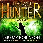 The Last Hunter - Lament: Antarktos Saga, Book 4 | Jeremy Robinson