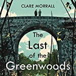 The Last of the Greenwoods | Clare Morrall